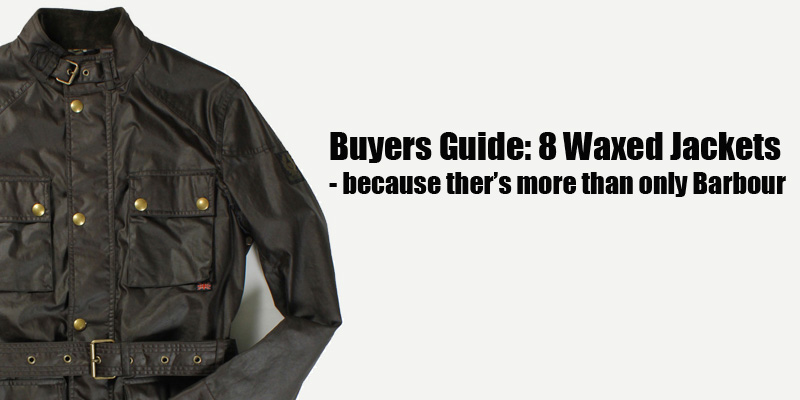 buyers guide: 8 waxed jackets - because thereu0027s more than only barbour | UJECXRK