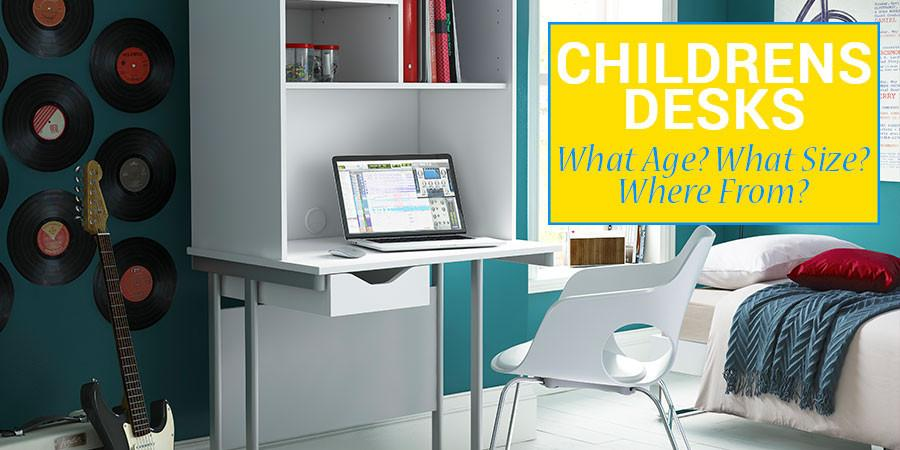 Children's Desks - The when's, what's and where from's!
