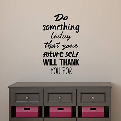Motivational Quote Wall Art Decal - Do Something Today That Your Future  Self Will Thank You